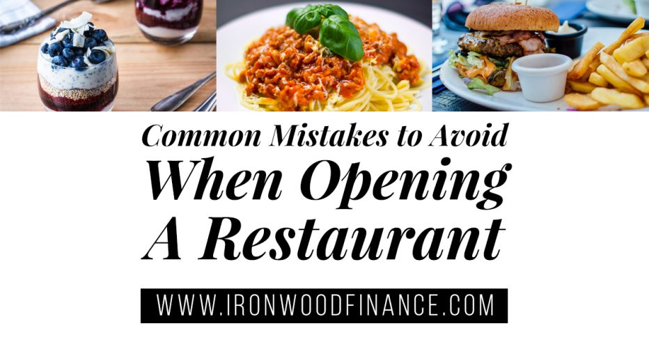 Common Mistakes to Avoid When Opening a Restaurant , restaurant mistakes, avoid these mistakes, opening a business, how to run a business, how to run a restaurant, bar owner, restaurant tips, small business, ironwood finance